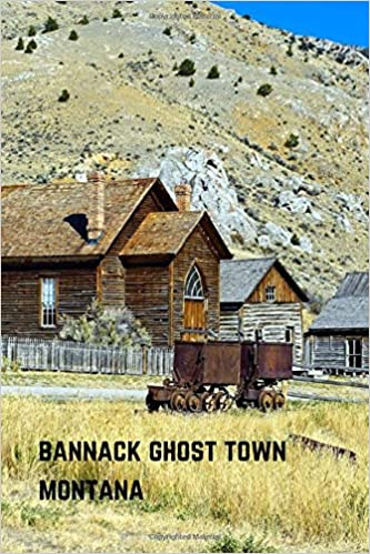 Bannack Montana Ghost Town: Ghost Town Themed Notebook Paperback – February 11, 2020