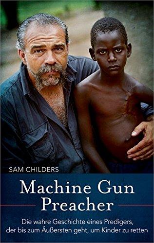 Machine Gun Preacher: Die wahre Geschichte eines Predigers, der bis zum Äußersten geht, um Kinder zu retten.