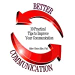 Better Communication: Ten Practical Tips to Improve Your Communication | Dr. Miles O'Brien Riley, PhD