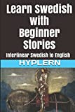 Learn Swedish with Beginner Stories: Interlinear Swedish to English (Learn Swedish with Interlinear Stories for Beginners and Advanced Readers)