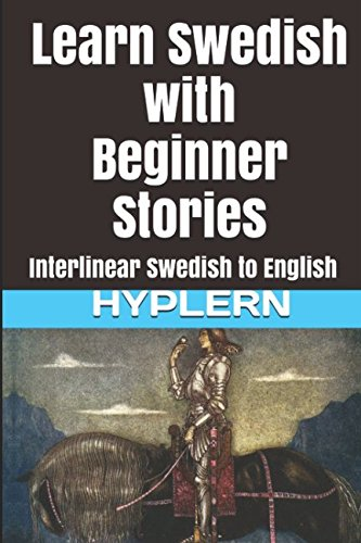 Download Learn Swedish with Beginner Stories: Interlinear Swedish to English (Learn Swedish with Interlinear Stories for Beginners and Advanced Readers) PDF