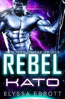 Rebel Kato: Sci-Fi Alien Romance (Shifters of the Primus) by [Ebbott, Elyssa]