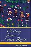 Writing from These Roots, John M. Duffy, 0824830954