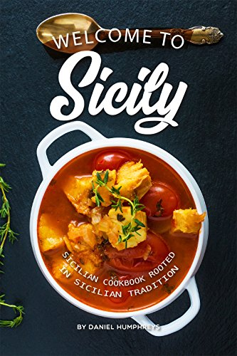 Welcome to Sicily: Sicilian Cookbook Rooted in Sicilian Tradition (English Edition)