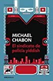 El sindicato de policia Yiddish / The Yiddish Policemen s Union (Spanish Edition)