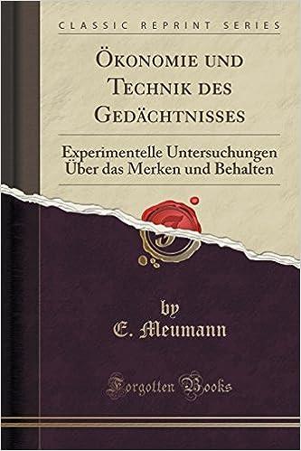 Book Ökonomie und Technik des Gedächtnisses: Experimentelle Untersuchungen Über das Merken und Behalten (Classic Reprint)