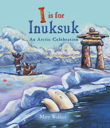 Inuksuk Book - I Is for Inuksuk: An Arctic Celebration