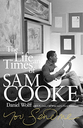 You Send Me: The Life and Times of Sam Cooke. Daniel Wolff with S.R. Crain, Cliff White and G. David Tenenbaum