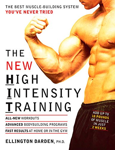The New High Intensity Training: The Best Muscle-Building System You've Never Tried (Best Muscle Building Program)