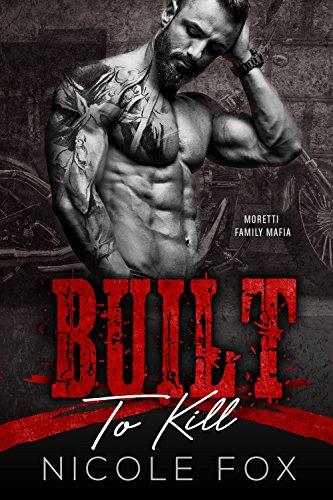 Built to Kill: A Bad Boy Hitman Romance (Moretti Family Mafia) (Beards and Leather Book 2)