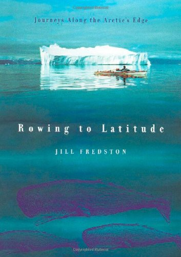 Rowing to Latitude: Journeys Along the Arctic's Edge ebook