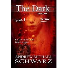 The Dark: Episode 1: You'll Learn (The Hidden Book 6)