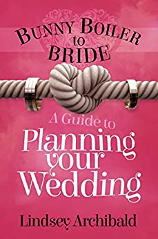 Bunny Boiler to Bride- A Guide to Planning Your Wedding