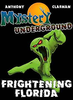 Mystery Underground: Frightening Florida (A Collection of Scary Short Stories) by [Anthony, David, David Clasman, Charles]