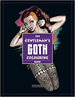 Amazon Com The Gentleman S Goth Coloring Book All The Dark