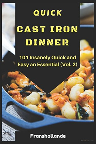 Quick Cast Iron Dinner: 101 Insanely Quick and Easy an Essential (Vol. 2) by Franshollande