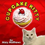 Cupcake Kitty: A Grace, Jack & Magical Cats Cozy Mystery | Mary Matthews