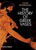 The History of Greek Vases, John Boardman, 0500285934