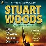 Blue Water, Green Skipper: A Memoir of Sailing Alone Across the Atlantic   Stuart Woods