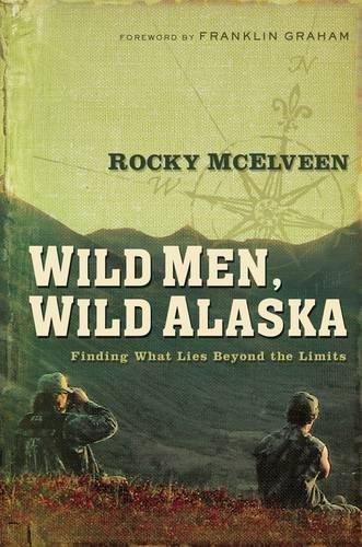 (Wild Men, Wild Alaska: Finding What Lies Beyond the Limits)