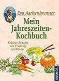 Mein Jahreszeiten-Kochbuch: Kräuter-Rezepte von Frühling bis Winter