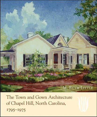 The Town and Gown Architecture of Chapel Hill, North Carolina, 1795-1975 (Distributed for the Preservation Society of Chapel Hill)
