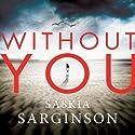 Without You Hörbuch von Saskia Sarginson Gesprochen von: Lucy Price-Lewis