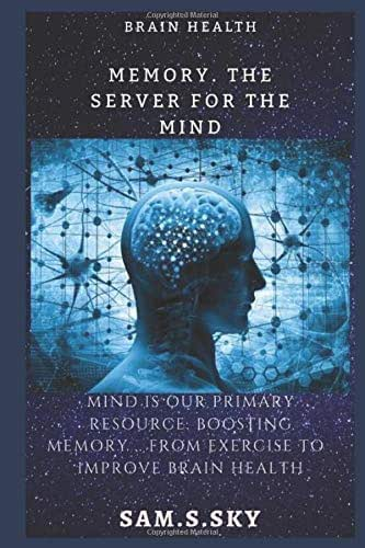 Memory .The server for the mind: The mind is our primary resource: Boosting your memory… from foods to improve brain health: The healthy brain maintains your body activities.