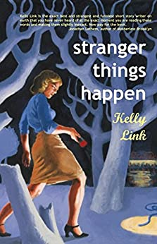 Stranger Things Happen: Stories by [Link, Kelly]