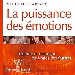 La puissance des émotions - Comment reconnaître les vraies des fausses