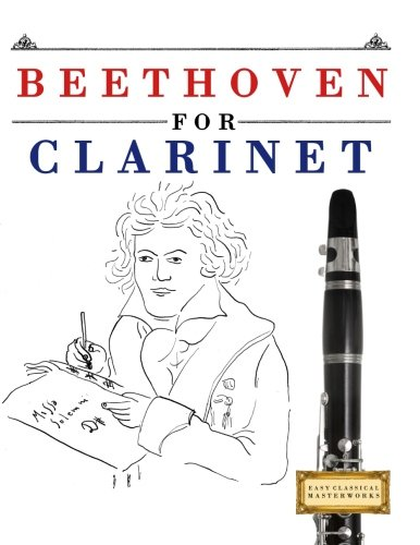 Beethoven for Clarinet: 10 Easy Themes for Clarinet Beginner (Classical Sheet Music Clarinet)