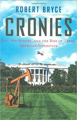 Cronies: Oil, The Bushes, And The Rise Of Texas, America's Superstate, Bryce, Robert