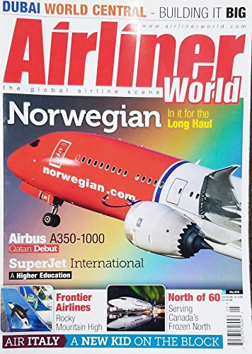 AIRLINER WORLD MAGAZINE, MAY 2018 NORWEGIAN IN IT FOR THE LONG HAUL^