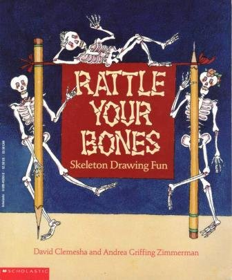 Rattle Your Bones:  Skeleton Drawing Fun, Andrea Griffing Zimmerman; David Clemesha
