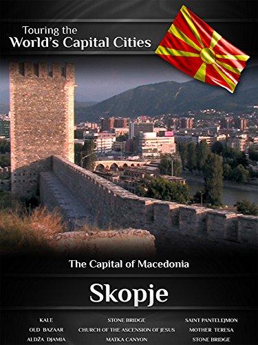 Touring the World's Capital Cities Skopje: The Capital of Macedonia