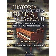 Historia insólita de la música clásica II (Historia incógnita) (Spanish Edition)