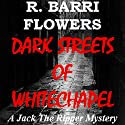 Dark Streets of Whitechapel: A Jack the Ripper Mystery Audiobook by R. Barri Flowers Narrated by Wayne June