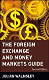 The Foreign Exchange and Money Markets Guide, Julian Walmsley, 0471348988