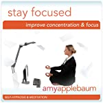 Stay Focused (Self-Hypnosis & Meditation): Improve Concentration & Focus Hypnosis | Amy Applebaum Hypnosis