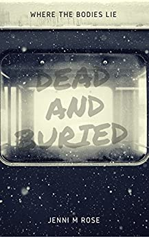 Dead and Buried: Where the Bodies Lie (Chasing Happy Book 1) by [Rose, Jenni M]