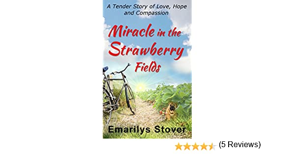 Miracle in the strawberry fields a tender story of love hope and miracle in the strawberry fields a tender story of love hope and compassion kindle edition by emarilys stover literature fiction kindle ebooks fandeluxe Choice Image