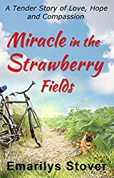 Miracle in the Strawberry Fields: A Tender Story of Love, Hope and Compassion
