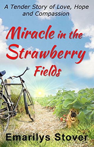 Miracle in the strawberry fields a tender story of love hope and miracle in the strawberry fields a tender story of love hope and compassion by fandeluxe Choice Image