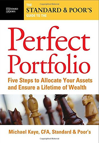 The Standard & Poor's Guide to the Perfect Portfolio:  5 Steps to Allocate Your Assets and Ensure a Lifetime of Wealth (Standard & Poor's Guide to) ebook