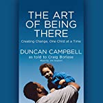 The Art of Being There: Creating Change, One Child at a Time  | Duncan Campbell