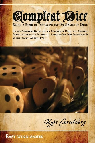 Compleat Dice - Being a Book of Instructions on Games of Dice: Or the Compleat Rules for All Manner of Usual and Genteel Games Wherein the Player May