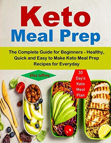 Keto Meal Prep: The Complete Guide for Beginners – 30 Day's Keto Meal Plan (Healthy, Quick and Easy to Make Keto Meal Prep Recipes for Everyday)