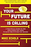 img - for Your Future is Calling: A Practical Guide to the Education You Need to Have the Future You Desire book / textbook / text book