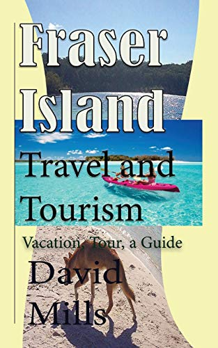 Fraser Island Travel and Tourism: Vacation, Tour, a Guide