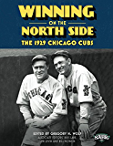Winning on the North Side: The 1929 Chicago Cubs (The SABR Digital Library Book 25)